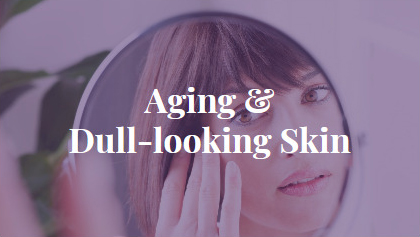 Aging & Dull-looking Skin