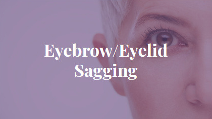 Eyebrow/Eyelid Sagging