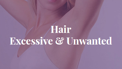 Hair - Excessive & Unwanted