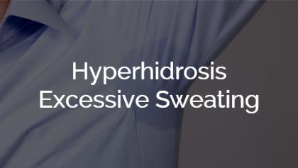 Hyperhidrosis - Excessive Sweating