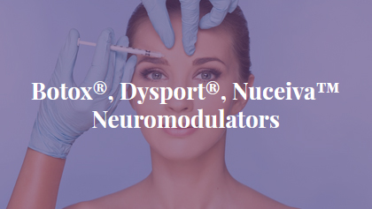Botox®, Dysport®, Nuceiva™ - Neuromodulators